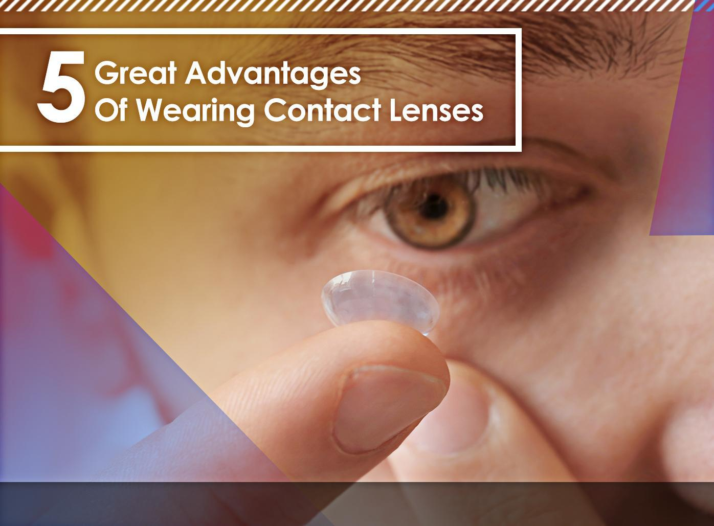 5 Great Advantages Of Wearing Contact Lenses
